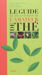 DEGUSTER LE THÉ LE GUIDE DE DÉGUSTATION DE L'AMATEUR DE THÉ, de FX Delmas ; M Carles et C Dattner, éd. du Chêne, 2011, 239p. - 25€