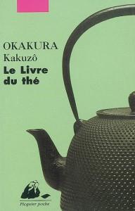 LE LIVRE DU THÉ, de Kakuzô Okakura, éd. P. Picquier, 2013, 170p. - 6,10€