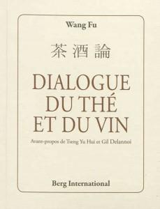 COMPRENDRE LE THÉ : DIALOGUE DU THÉ ET DU VIN, de Wang Fu